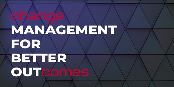 Change Management for Better Outcomes